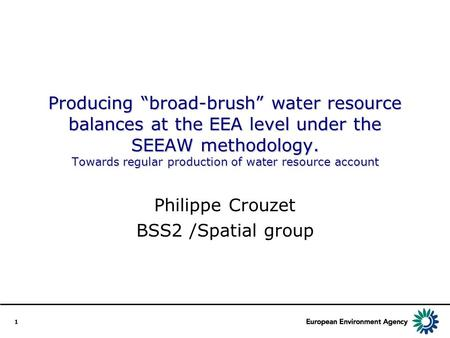 "1 Producing ""broad-brush"" water resource balances at the EEA level under the SEEAW methodology. Towards regular production of water resource account Philippe."