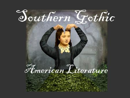 thesis on southern gothic literature Join now log in home literature essays a rose for emily and other short stories poe and faulkner: how the gothic and southern gothic influenced literature a rose for emily and other short stories poe and faulkner: how the gothic and southern gothic influenced literature anonymous college.