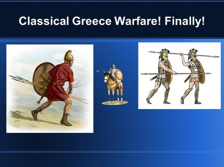 Classical Greece Warfare! Finally!