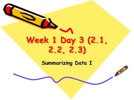 Week 1 Day 3 (2.1, 2.2, 2.3) Summarizing Data I. Step one You will need to determine the type of the variable to summarize, whether it is Qualitative.