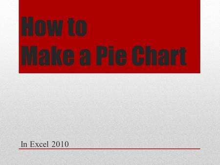 How to Make a Pie Chart In Excel 2010. 1. Open Excel.