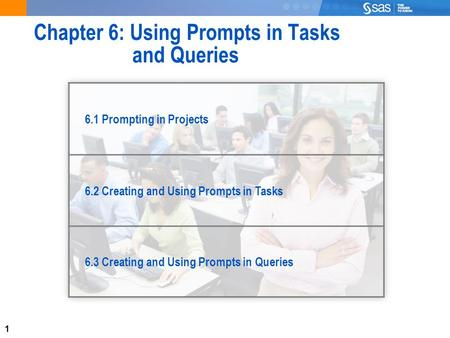 1 Chapter 6: Using Prompts in Tasks and Queries 6.1 Prompting in Projects 6.2 Creating and Using Prompts in Tasks 6.3 Creating and Using Prompts in Queries.