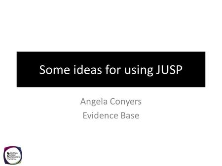 Some ideas for using JUSP Angela Conyers Evidence Base.