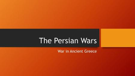 The Persian Wars War in Ancient Greece.