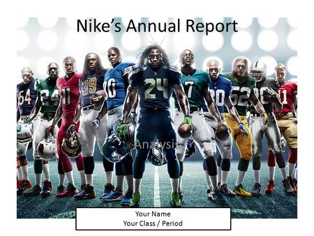 Nike's Annual Report Analysis Your Name Your Class / Period.