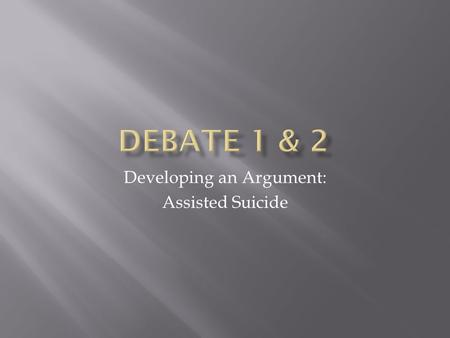 Developing an Argument: Assisted Suicide.  Euthanasia is the intentional killing by act or omission of a dependent human being for his or her alleged.