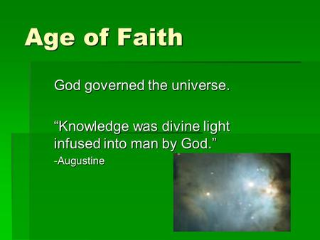 "Age of Faith God governed the universe. ""Knowledge was divine light infused into man by God."" -Augustine."