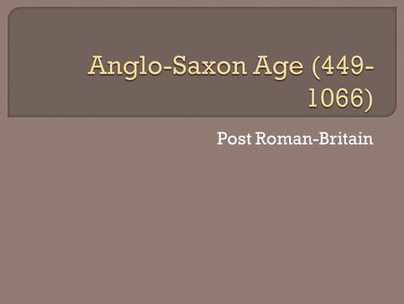 Post Roman-Britain.  Dark Ages- brutal warfare, barbarians  Celtic tribes, Druids, Britons- inhabitants  No political unity  Britain- Roman Empire.