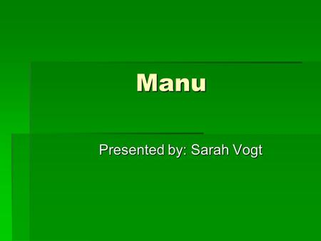 Manu Presented by: Sarah Vogt. Chapter I:  Creation story:  Produced waters with a thought and put his seed in them  Seed became golden egg  The act.