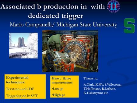 Associated b production in with a dedicated trigger Mario Campanelli/ Michigan State University Experimental techniques: Tevatron and CDF Triggering on.