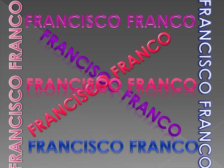 Francisco Franco was born in El Ferrol Spain on December 4th 1892 into a military family. His father was a naval postmaster in the Spanish military. His.
