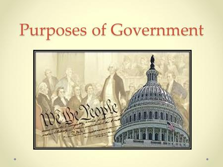 Purposes of Government. DO NOW Discuss with a partner: What is the job of our government? …..And Write down at least 4-5 things that our government does.