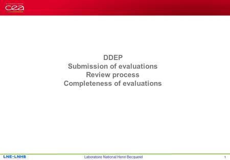 1 Laboratoire National Henri Becquerel DDEP Submission of evaluations Review process Completeness of evaluations.