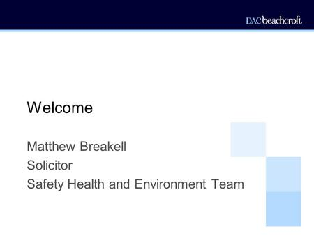 Welcome Matthew Breakell Solicitor Safety Health and Environment Team.