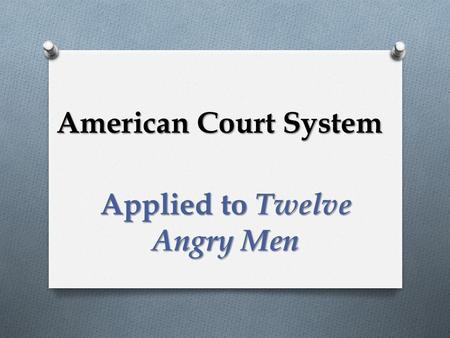 American Court System Applied to Twelve Angry Men.