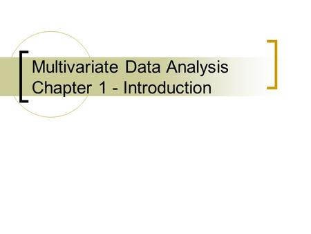 Multivariate Data Analysis Chapter 1 - Introduction.