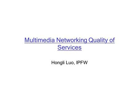 Multimedia Networking Quality of Services Hongli Luo, IPFW.