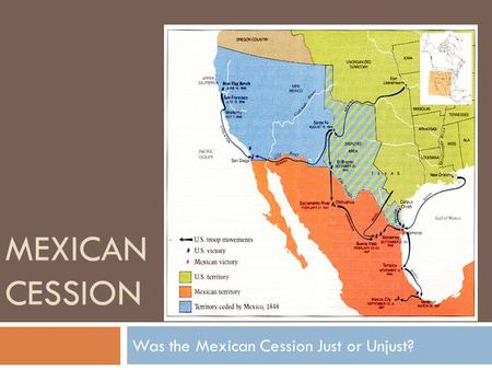 MEXICAN CESSION Was the Mexican Cession Just or Unjust?