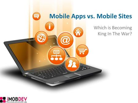 Mobile Apps vs. Mobile Sites Which is Becoming King In The War?