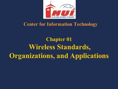 Chapter 01 Wireless Standards, Organizations, and Applications Center for Information Technology.