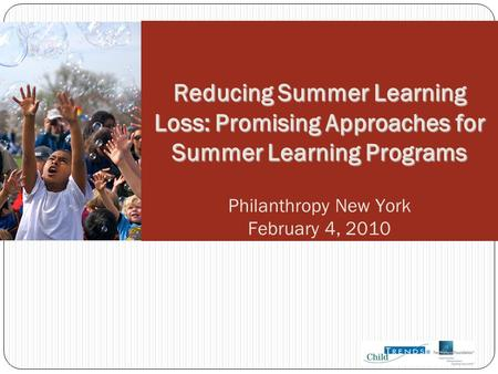 Reducing Summer Learning Loss: Promising Approaches for Summer Learning Programs Philanthropy New York February 4, 2010.