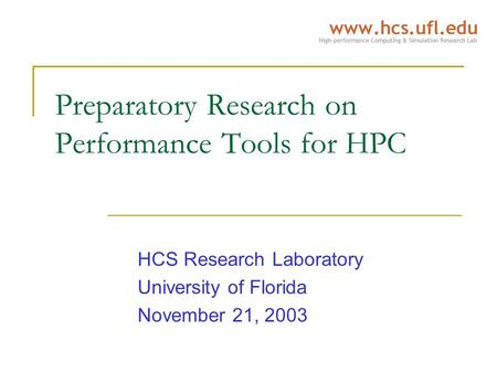 Preparatory Research on Performance Tools for HPC HCS Research Laboratory University of Florida November 21, 2003.