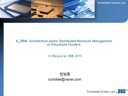 Embedded System Lab. 정범종 A_DRM: Architecture-aware Distributed Resource Management of Virtualized Clusters H. Wang et al. VEE, 2015.
