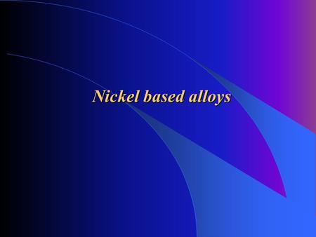 Nickel based alloys. Introduction: - nickel is characterised as allergen, but it has a important place between the dental alloys - the statistics tell,
