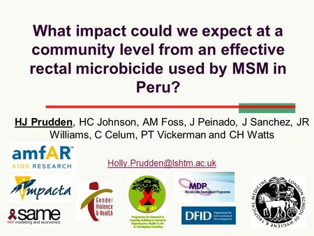 What impact could we expect at a community level from an effective rectal microbicide used by MSM in Peru? HJ Prudden, HC Johnson, AM Foss, J Peinado,