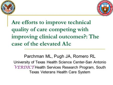 Are efforts to improve technical quality of care competing with improving clinical outcomes?: The case of the elevated A1c Parchman ML, Pugh JA, Romero.