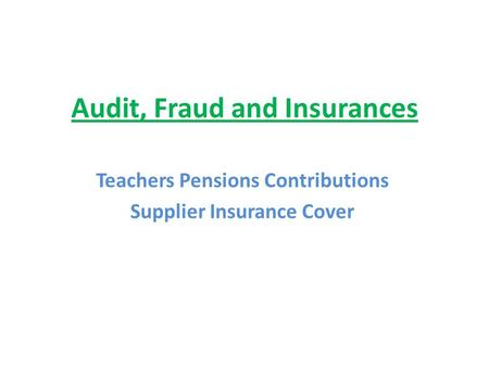 Audit, Fraud and Insurances Teachers Pensions Contributions Supplier Insurance Cover.