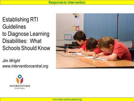 Response to Intervention www.interventioncentral.org Establishing RTI Guidelines to Diagnose Learning Disabilities: What Schools Should Know Jim Wright.