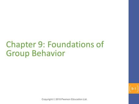 Copyright © 2015 Pearson Education Ltd. Chapter 9: Foundations of Group Behavior 9-1.