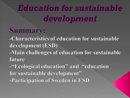  Education for Sustainable Development aims to help people to develop the attitudes skills and knowledge to make informed decisions for the benefit of.