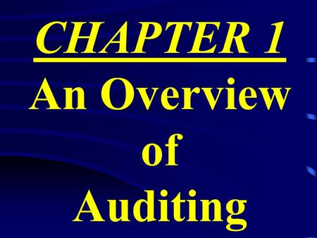 CHAPTER 1 An Overview of Auditing. What does an auditor do?