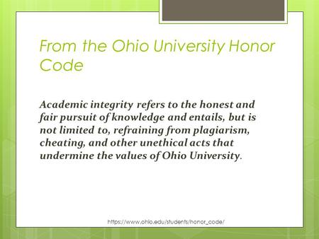 From the Ohio University Honor Code Academic integrity refers to the honest and fair pursuit of knowledge and entails, but is not limited to, refraining.