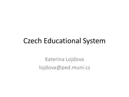 Czech Educational System Katerina Lojdova
