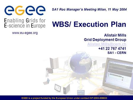 EGEE is a project funded by the European Union under contract IST-2003-508833 WBS/ Execution Plan Alistair Mills Grid Deployment Group