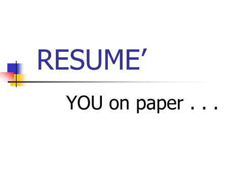 RESUME' YOU on paper.... A well-prepared resume' Contains all important information Is neat, complete, and accurate Shows an employer that you are: Serious.