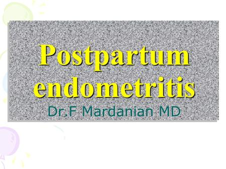 Postpartum endometritis Dr.F Mardanian MD. Postpartum endometritis infection of the decidua (ie, pregnancy endometrium endomyometritis Parametritis.