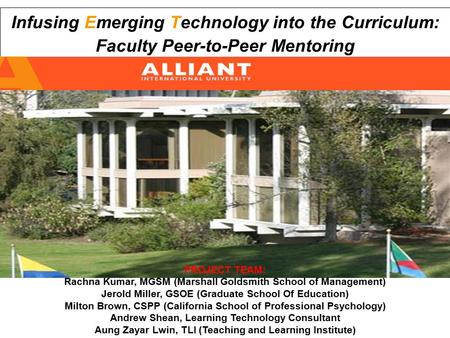 Infusing Emerging Technology into the Curriculum: Faculty Peer-to-Peer Mentoring PROJECT TEAM: Rachna Kumar, MGSM (Marshall Goldsmith School of Management)