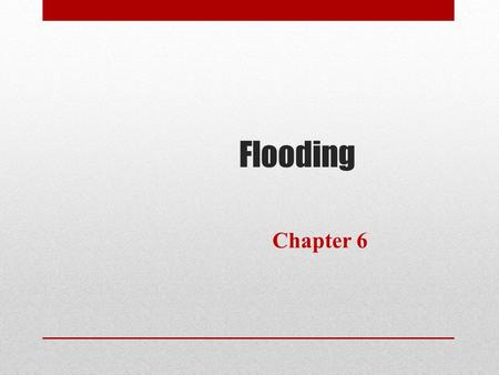 Flooding Chapter 6. Learning Objectives Understand basic river processes Understand the process of flooding and the difference between flash floods and.