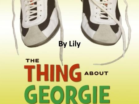 By Lily Characters The main character in the book, is Georgie. Georgie is the shortest kid in 4 th grade. He is only 42 inches tall. But the saddest.