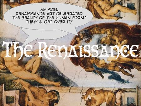 What was the Renaissance? Renaissance means rebirth and Europe was recovering from the Dark ages and the plague. People had lost their faith in the church.
