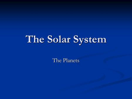 The Solar System The Planets. Celestial Bodies Is an old term that means the sun, moon and stars Is an old term that means the sun, moon and stars Thousands.