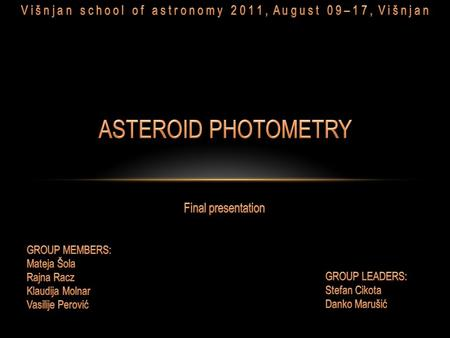 Introduction4 Data acquisition and analysis8 Results17 Conclusion24 ASTEROID PHOTOMETRY GROUP, VSA 2011 2.