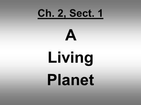 Ch. 2, Sect. 1 A Living Planet. Key Terms Continent Solar System Core Mantle Magma Crust Atmosphere Lithosphere Hydrosphere Biosphere Continental Drift.