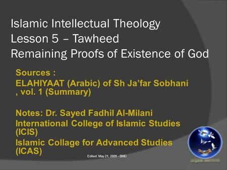 Islamic Intellectual Theology Lesson 5 – Tawheed Remaining Proofs of Existence of God Sources : ELAHIYAAT (Arabic) of Sh Ja'far Sobhani, vol. 1 (Summary)