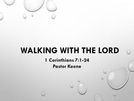 WALKING WITH THE LORD 1 Corinthians 7:1-24 Pastor Keone.