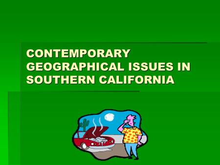 CONTEMPORARY GEOGRAPHICAL ISSUES IN SOUTHERN CALIFORNIA.